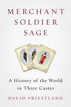 Merchant, Soldier, Sage: A History of the World in Three Castes 9781594203107