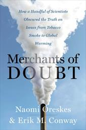 Merchants of Doubt: How a Handful of Scientists Obscured the Truth on Issues from Tobacco Smoke to Global Warming 7325917