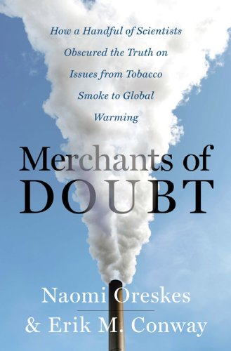 Merchants of Doubt: How a Handful of Scientists Obscured the Truth on Issues from Tobacco Smoke to Global Warming 9781596916104