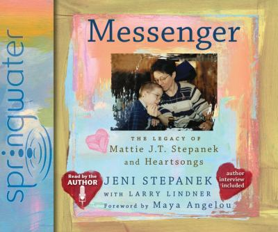 Messenger: The Legacy of Mattie J.T. Stepanek and Heartsongs 9781598596588