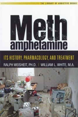 Methamphetamine: Its History, Pharmacology, and Treatment 9781592857173
