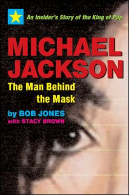Michael Jackson: The Man Behind the Mask: An Insider's Story of the King of Pop 9781590792032