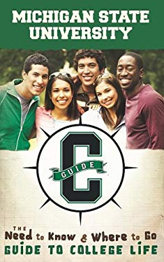 Michigan State: The Need to Know, Where to Go Guide to College Life 9781591868088