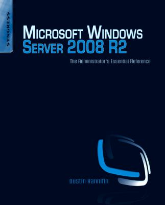 Microsoft Windows Server 2008 R2 Administrator's Reference: The Administrator's Essential Reference 9781597495783