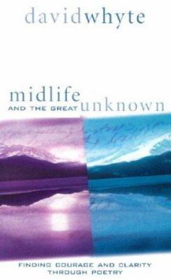 Midlife and the Great Unknown: Finding Courage and Clarity Through Poetry 9781591790686