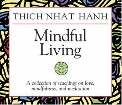 Mindful Living: A Collection of Teachings on Love, Mindfulness, and Meditation 9781591790891