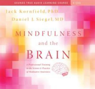 Mindfulness and the Brain: A Professional Training in the Science & Practice of Meditative Awareness 9781591797746