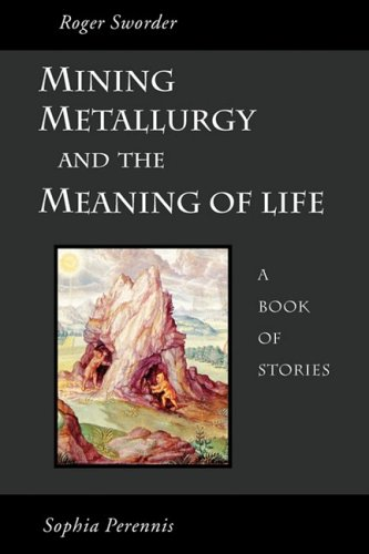 Mining, Metallurgy and the Meaning of Life 9781597310857