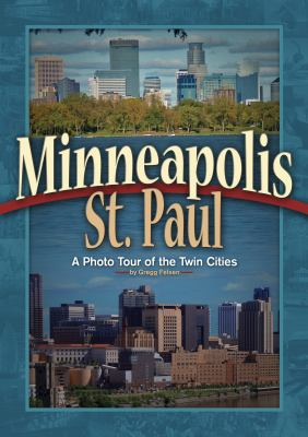 Minneapolis St. Paul: A Photo Tour of the Twin Cities 9781591930822