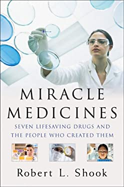 Miracle Medicines: Seven Lifesaving Drugs and the People Who Created Them 9781591841579