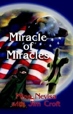 Miracle of Miracles: A Muslim Woman's Conversion to Christ and Flight from the Perils of Islam 9781591138785