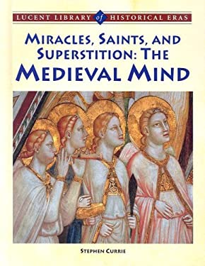 Miracles, Saints, and Pagan Superstition: The Medieval Mind 9781590188613