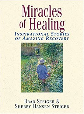 Miracles of Healing: Inspirational Stories of Amazing Recovery 9781593371104