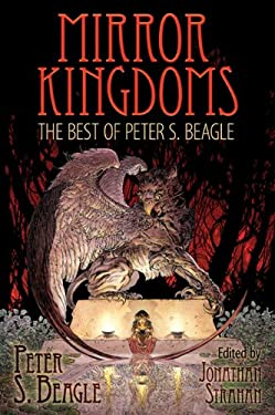 Mirror Kingdoms: The Best of Peter S. Beagle 9781596062917