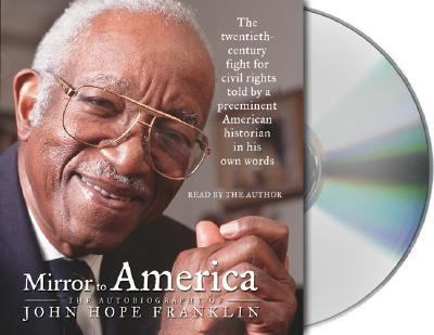 Mirror to America: The Autobiography of John Hope Franklin 9781593978198