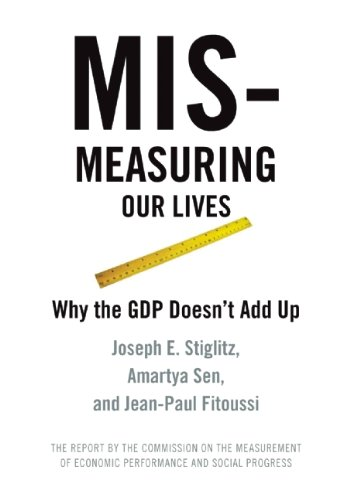 Mismeasuring Our Lives: Why GDP Doesn't Add Up 9781595585196