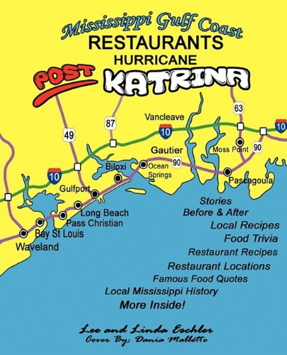 Mississippi Gulf Coast Restaurants: Post Hurricane Katrina Stories, Recipes and More 9781598589511