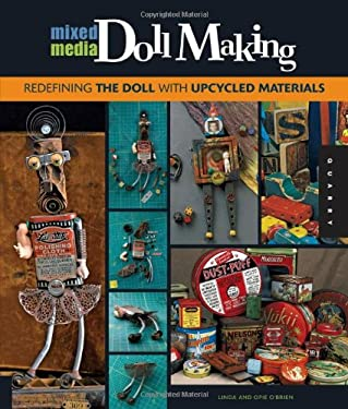 Mixed Media Doll Making: Redefining the Doll with Upcycled Materials 9781592537440
