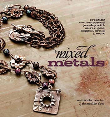 Mixed Metals: Creating Contemporary Jewelry with Silver, Gold, Copper, Brass, & More 9781596680920