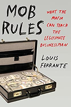 Mob Rules: What the Mafia Can Teach the Legitimate Businessman 9781591843986