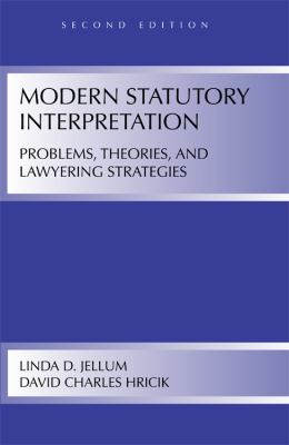 Modern Statutory Interpretation: Problems, Theories, and Lawyering Strategies - 2nd Edition