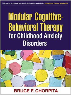Modular Cognitive-Behavioral Therapy for Childhood Anxiety Disorders 9781593853631