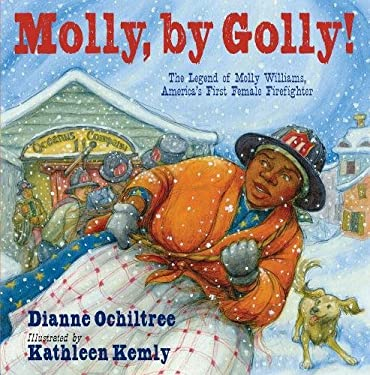 Molly, by Golly!: The Legend of Molly Williams, America's First Female Firefighter 9781590787212