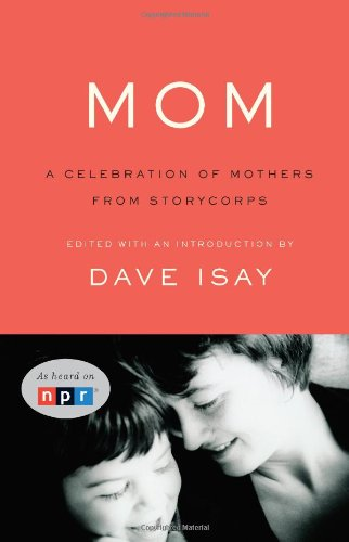 Mom: A Celebration of Mothers from StoryCorps 9781594202612
