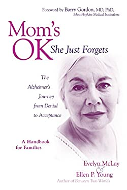 Mom's Ok, She Just Forgets: The Alzheimer's Journey from Denial to Acceptance 9781591024699