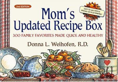 Mom's Updated Recipe Box: 300 Family Favorites Made Quick and Healthy 9781593372750