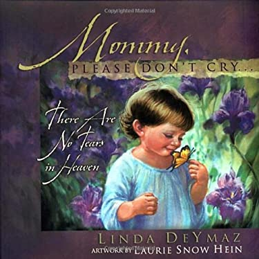 Mommy, Please Don't Cry: There Are No Tears in Heaven 9781590521519