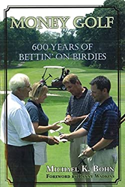 Money Golf: 600 Years of Bettin' on Birdies 9781597970327