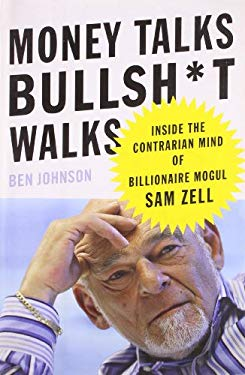 Money Talks, Bullsh*t Walks: Inside the Contrarian Mind of Billionaire Mogul Sam Zell 9781591843009