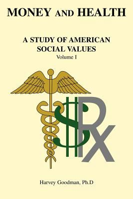 Money and Health: A Study of American Social Values Volume I 9781598580013