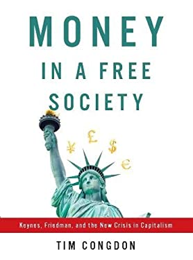 Money in a Free Society: Keynes, Friedman, and the New Crisis in Capitalism 9781594035241