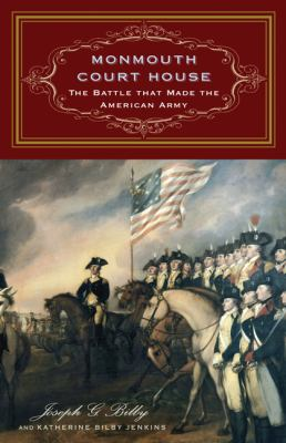 Monmouth Court House: The Battle That Made the American Army 9781594161087