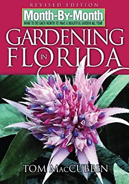 Month by Month Gardening in Florida: What to Do Each Month to Have a Beautiful Garden All Year 9781591862352
