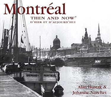 Montreal Then & Now: D'Hier Et D'Aujourd'hui 9781592235988