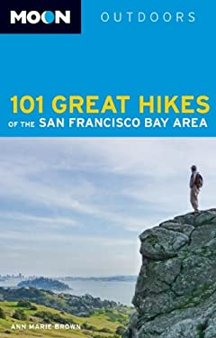 Moon Outdoors 101 Great Hikes of the San Francisco Bay Area 9781598807295