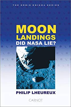 Moon Landings: Did NASA Lie? 9781592090419