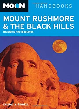 Moon Handbooks Mount Rushmore & the Black Hills: Including the Badlands 9781598803655
