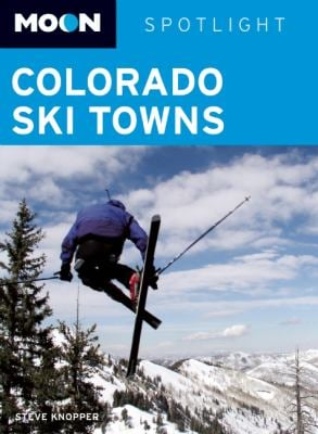 Moon Spotlight Colorado Ski Towns: Including Aspen, Vail & Breckenridge 9781598803594