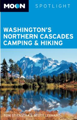 Moon Spotlight Washington's Northern Cascades Camping & Hiking 9781598805710