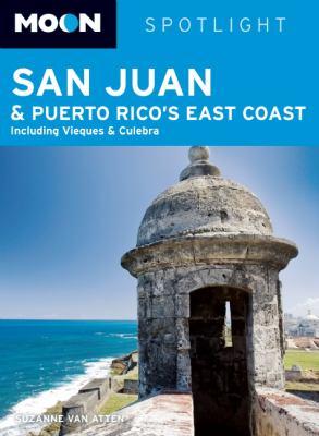 Moon Spotlight San Juan & Puerto Rico's East Coast: Including Vieques & Culebra 9781598803877