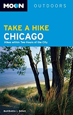 Moon Take a Hike Chicago: Hikes Within Two Hours of the City 9781598807615