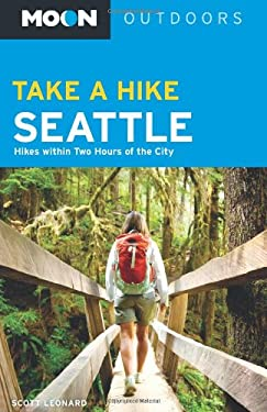 Moon Take a Hike Seattle: Hikes Within Two Hours of the City