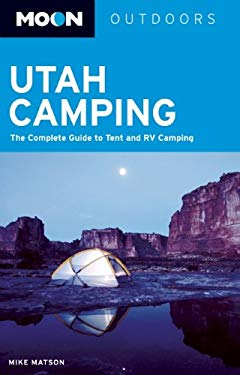 Moon Utah Camping: The Complete Guide to Tent and RV Camping 9781598801958