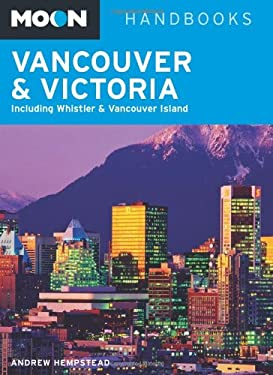Moon Handbooks Vancouver and Victoria: Including Whistler and Vancouver Island Andrew Hempstead
