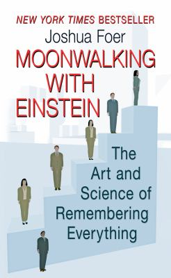 Moonwalking with Einstein: The Art and Science of Remembering Everything 9781594135316