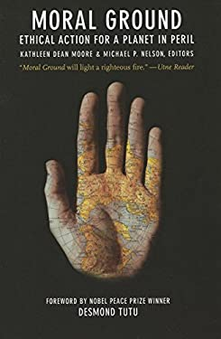 Moral Ground : Ethical Action for a Planet in Peril